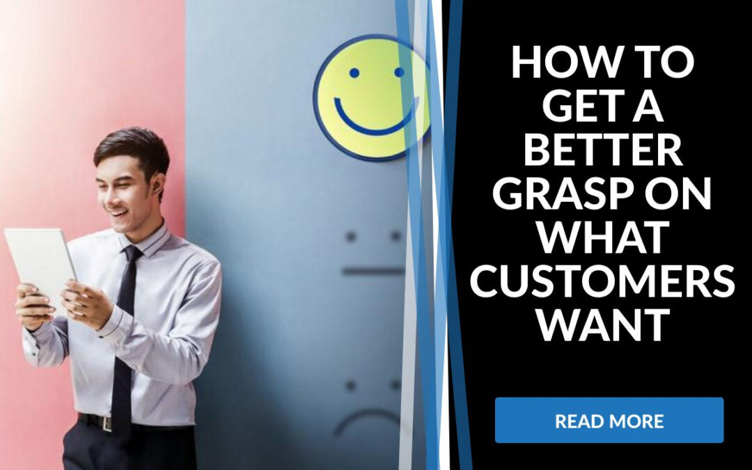 How to Get a Better Grasp on What Customers Want